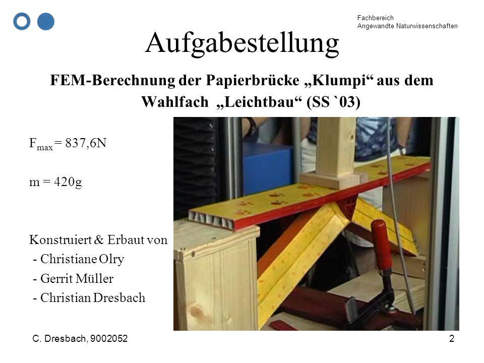 Fachbereich Angewandte Naturwissenschaften C. Dresbach, 90020522 Aufgabestellung FEM-Berechnung der Papierbrücke Klumpi aus dem Wahlfach Leichtbau (SS
