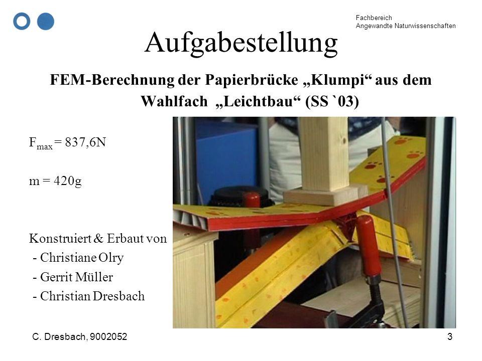 Fachbereich Angewandte Naturwissenschaften C. Dresbach, 90020523 Aufgabestellung FEM-Berechnung der Papierbrücke Klumpi aus dem Wahlfach Leichtbau (SS