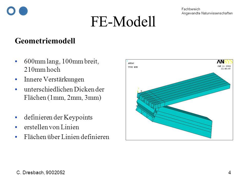 Fachbereich Angewandte Naturwissenschaften C. Dresbach, 90020524 FE-Modell Geometriemodell 600mm lang, 100mm breit, 210mm hoch Innere Verstärkungen un