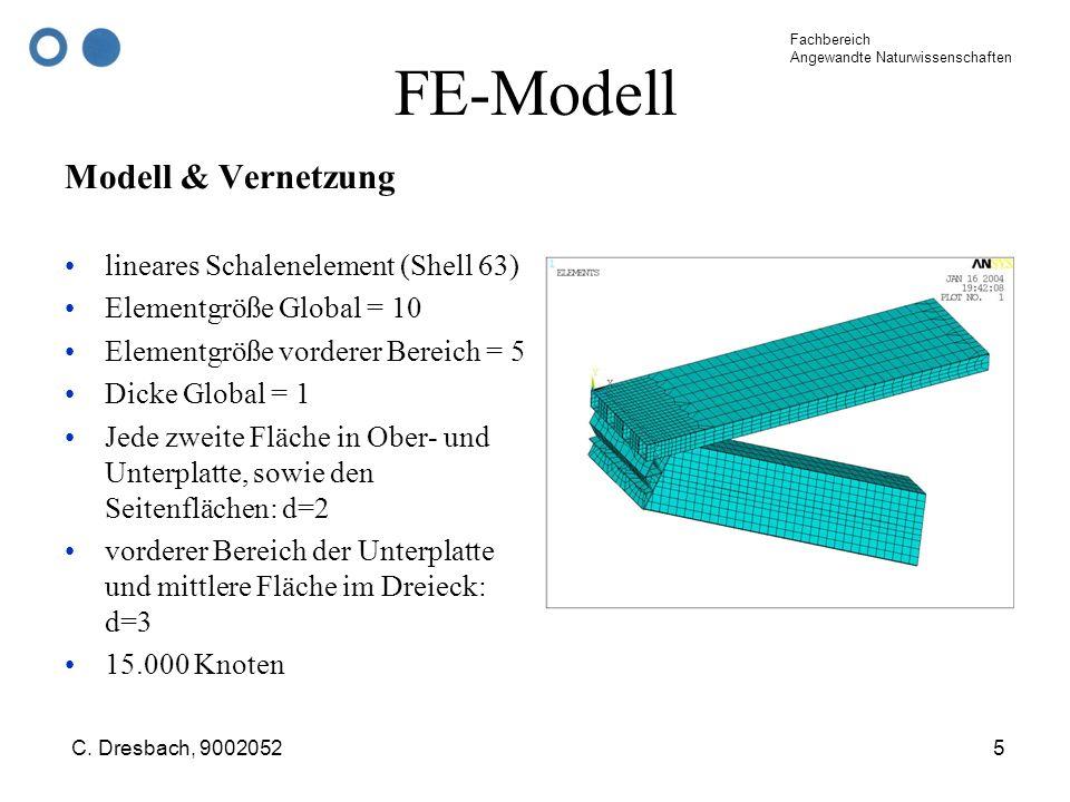 Fachbereich Angewandte Naturwissenschaften C. Dresbach, 90020525 FE-Modell Modell & Vernetzung lineares Schalenelement (Shell 63) Elementgröße Global