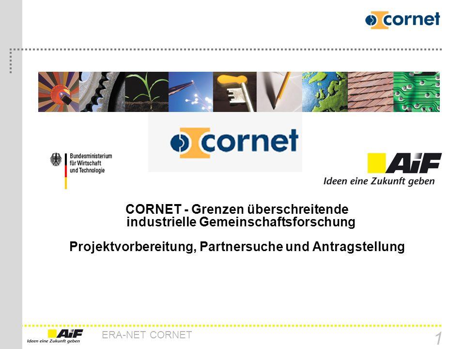 ERA-NET CORNET 1 CORNET - Grenzen überschreitende industrielle Gemeinschaftsforschung Projektvorbereitung, Partnersuche und Antragstellung
