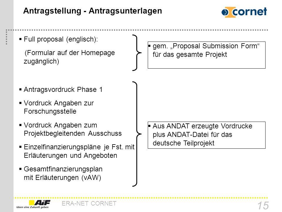 ERA-NET CORNET 15 Antragstellung - Antragsunterlagen Full proposal (englisch): (Formular auf der Homepage zugänglich) Antragsvordruck Phase 1 Vordruck