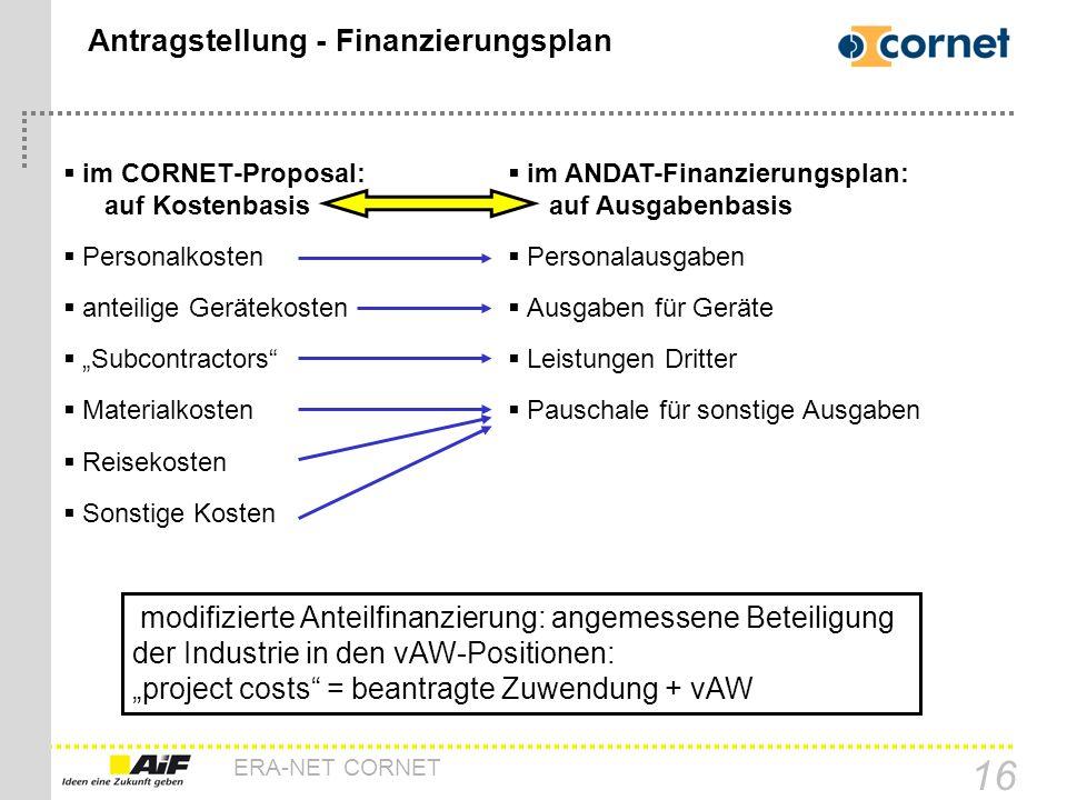 ERA-NET CORNET 16 Antragstellung - Finanzierungsplan im CORNET-Proposal: auf Kostenbasis Personalkosten anteilige Gerätekosten Subcontractors Material