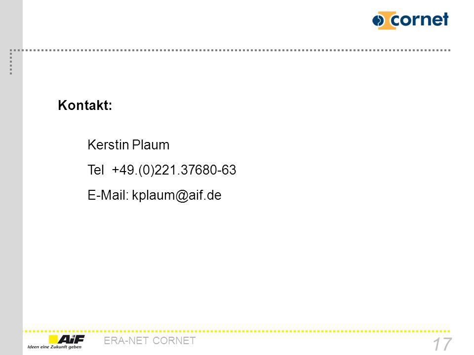 ERA-NET CORNET 17 Kontakt: Kerstin Plaum Tel +49.(0)221.37680-63 E-Mail: kplaum@aif.de