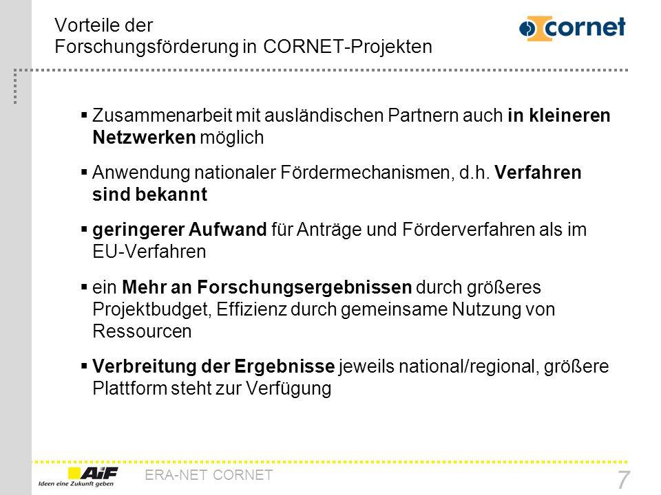 ERA-NET CORNET 7 Vorteile der Forschungsförderung in CORNET-Projekten Zusammenarbeit mit ausländischen Partnern auch in kleineren Netzwerken möglich A