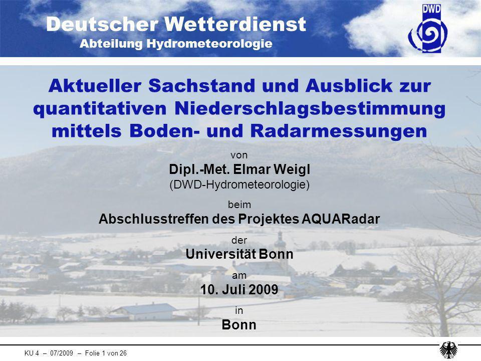 Deutscher Wetterdienst Abteilung Hydrometeorologie KU 4 – 07/2009 – Folie 1 von 26 Aktueller Sachstand und Ausblick zur quantitativen Niederschlagsbes