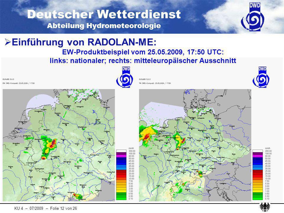 Deutscher Wetterdienst Abteilung Hydrometeorologie KU 4 – 07/2009 – Folie 12 von 26 Einführung von RADOLAN-ME: EW-Produktbeispiel vom 25.05.2009, 17:5