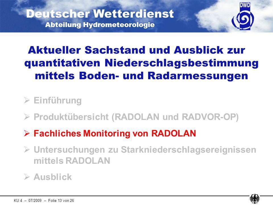 Deutscher Wetterdienst Abteilung Hydrometeorologie KU 4 – 07/2009 – Folie 13 von 26 Aktueller Sachstand und Ausblick zur quantitativen Niederschlagsbe