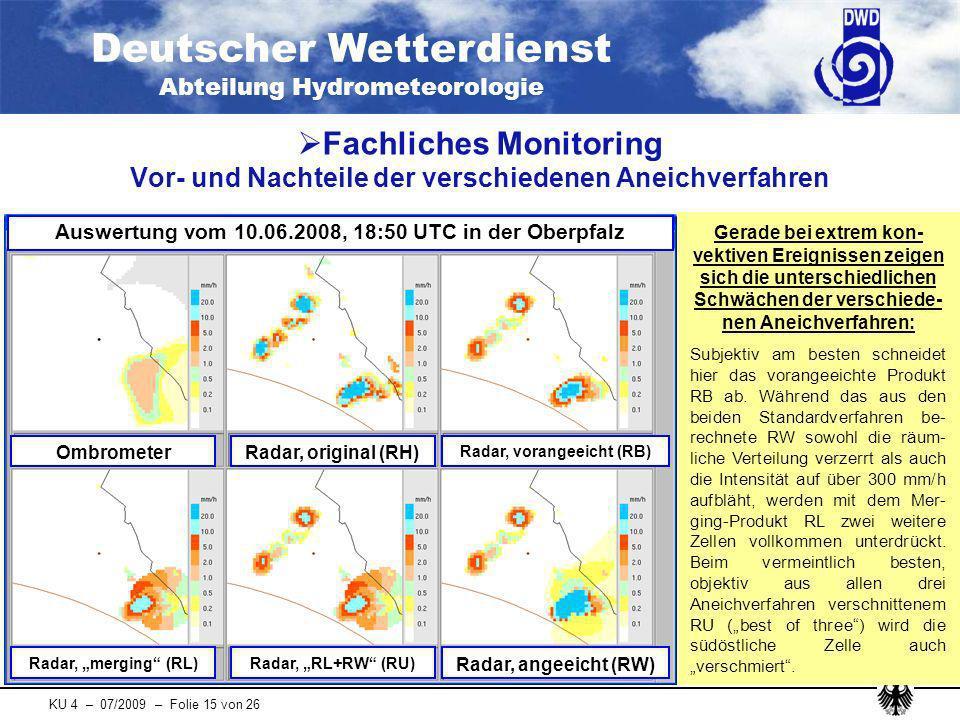Deutscher Wetterdienst Abteilung Hydrometeorologie KU 4 – 07/2009 – Folie 15 von 26 Fachliches Monitoring Vor- und Nachteile der verschiedenen Aneichv
