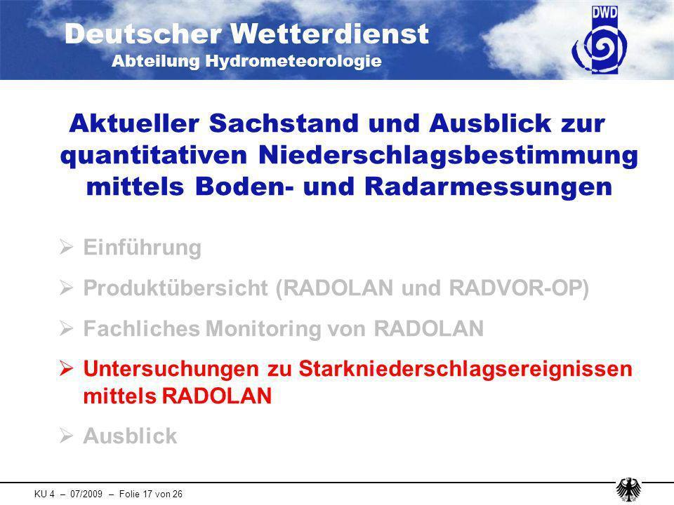 Deutscher Wetterdienst Abteilung Hydrometeorologie KU 4 – 07/2009 – Folie 17 von 26 Aktueller Sachstand und Ausblick zur quantitativen Niederschlagsbe