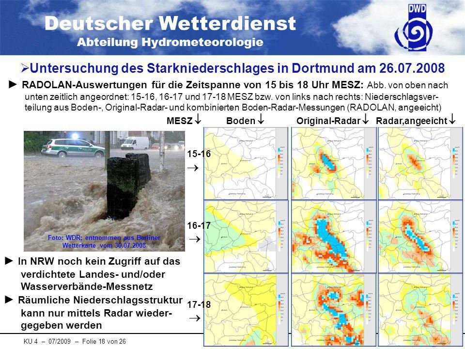 Deutscher Wetterdienst Abteilung Hydrometeorologie KU 4 – 07/2009 – Folie 18 von 26 Untersuchung des Starkniederschlages in Dortmund am 26.07.2008 In