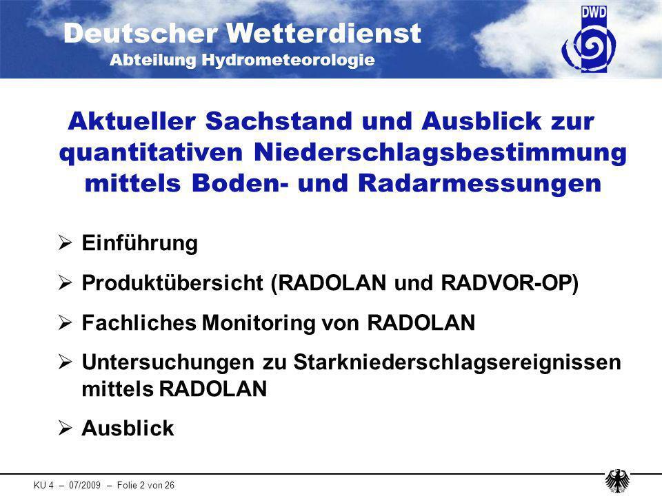 Deutscher Wetterdienst Abteilung Hydrometeorologie KU 4 – 07/2009 – Folie 2 von 26 Aktueller Sachstand und Ausblick zur quantitativen Niederschlagsbes