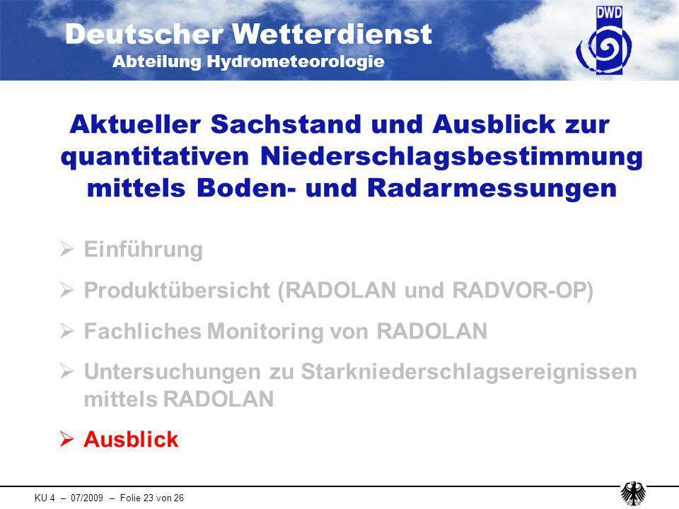 Deutscher Wetterdienst Abteilung Hydrometeorologie KU 4 – 07/2009 – Folie 23 von 26 Aktueller Sachstand und Ausblick zur quantitativen Niederschlagsbe