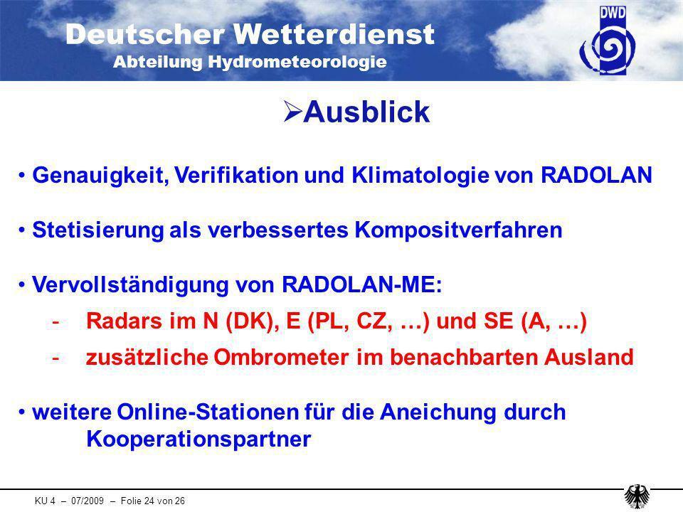 Deutscher Wetterdienst Abteilung Hydrometeorologie KU 4 – 07/2009 – Folie 24 von 26 Ausblick Genauigkeit, Verifikation und Klimatologie von RADOLAN St
