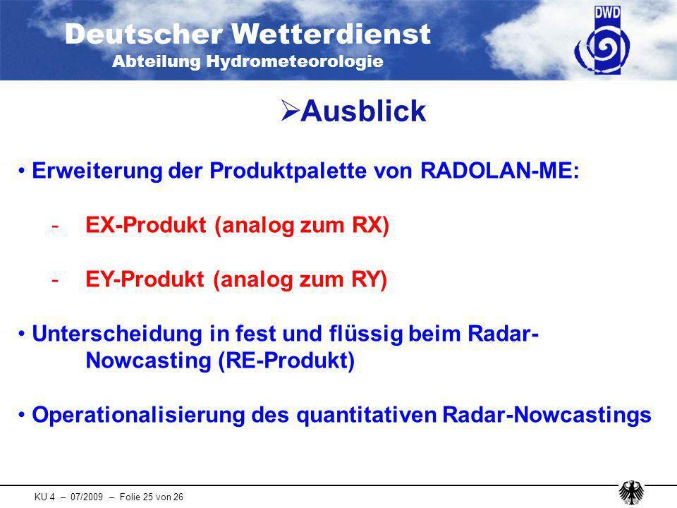 Deutscher Wetterdienst Abteilung Hydrometeorologie KU 4 – 07/2009 – Folie 25 von 26 Erweiterung der Produktpalette von RADOLAN-ME: - EX-Produkt (analo