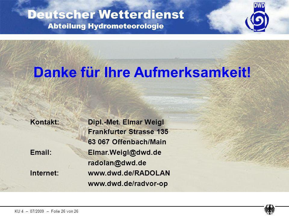 Deutscher Wetterdienst Abteilung Hydrometeorologie KU 4 – 07/2009 – Folie 26 von 26 Danke für Ihre Aufmerksamkeit! Kontakt: Dipl.-Met. Elmar Weigl Fra