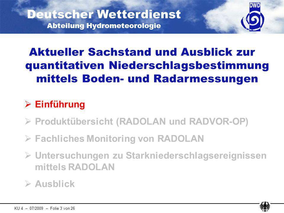 Deutscher Wetterdienst Abteilung Hydrometeorologie KU 4 – 07/2009 – Folie 4 von 26 Niederschlagsüberwachung im DWD in situ: Regenmesser auf Erdboden (1-2 m über der Erdoberfläche) Fernerkundung: Boden- gestütztes Wetterradar Fernerkundung: Wetter- satelliten im All (oben: polar umlaufend in ~800 km Höhe; unten: geostationär in ~36000 km Höhe) -> WZN -> RADOLAN -> CM-SAF