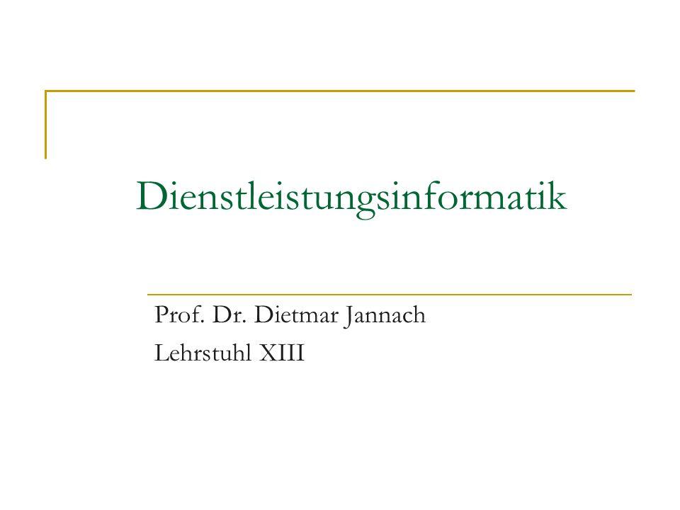 Dienstleistungsinformatik Prof. Dr. Dietmar Jannach Lehrstuhl XIII
