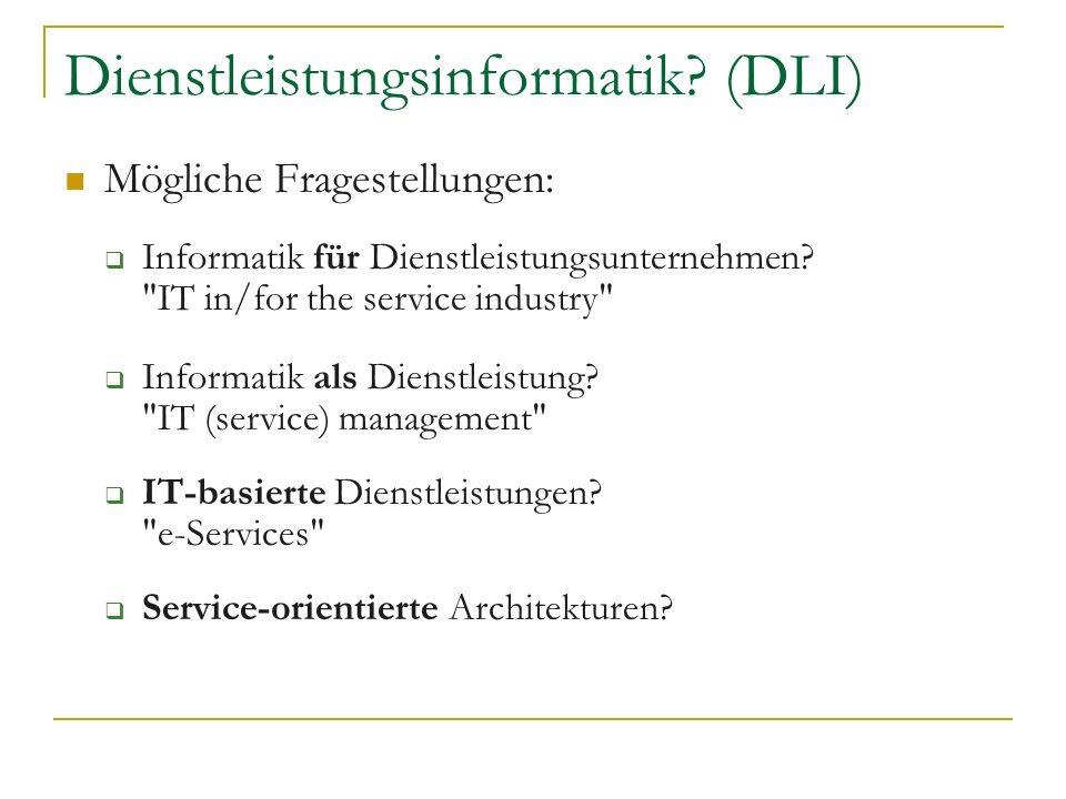 Dienstleistungsinformatik? (DLI) Mögliche Fragestellungen: Informatik für Dienstleistungsunternehmen?