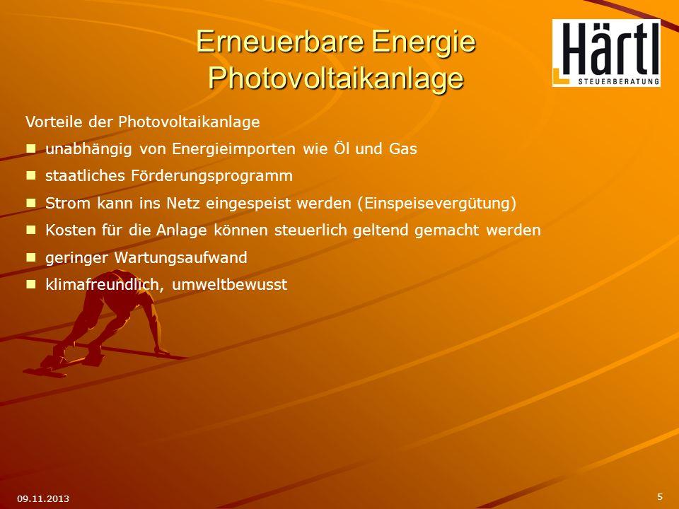5 09.11.2013 Vorteile der Photovoltaikanlage unabhängig von Energieimporten wie Öl und Gas staatliches Förderungsprogramm Strom kann ins Netz eingespe