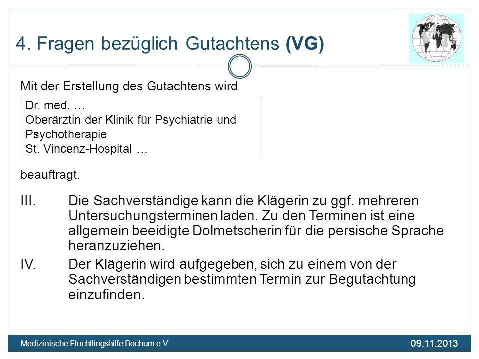 09.11.2013 Medizinische Flüchtlingshilfe Bochum e.V. 4. Fragen bezüglich Gutachtens (VG) Mit der Erstellung des Gutachtens wird beauftragt. III.Die Sa