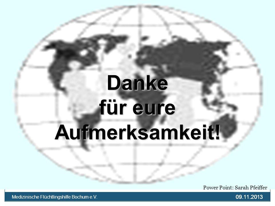 09.11.2013 Medizinische Flüchtlingshilfe Bochum e.V. 09.11.2013 Danke für eure Aufmerksamkeit! Power Point: Sarah Pfeiffer