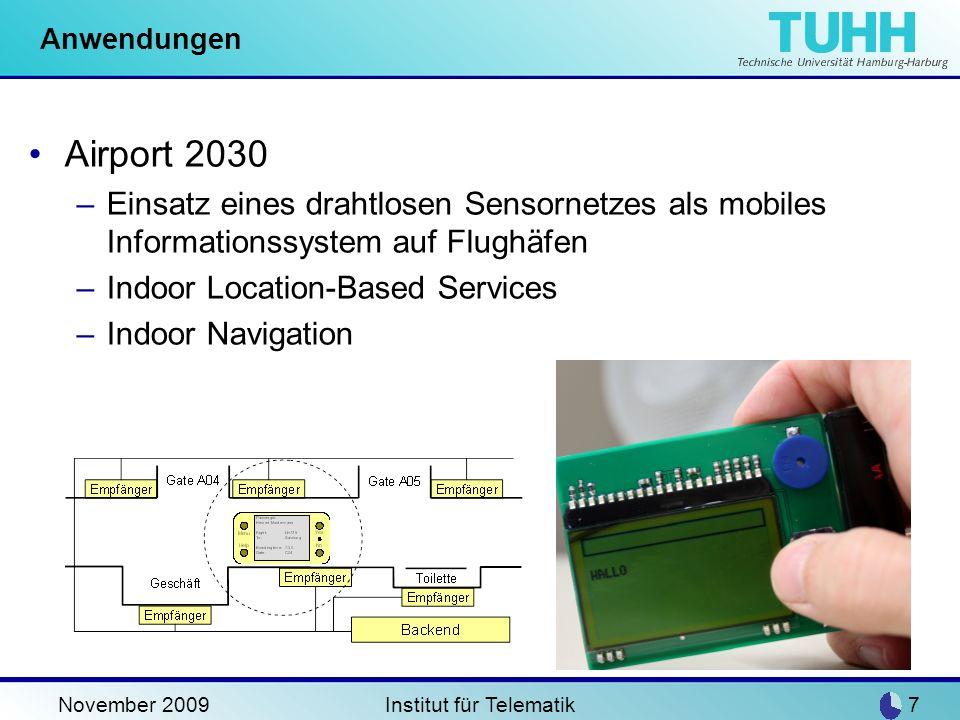 November 2009Institut für Telematik8 Anwendungen Sensor Wireless Application Network –Drahtlose Sensornetze in Flugzeugen für predictive health-monitoring –Energy Harvesting