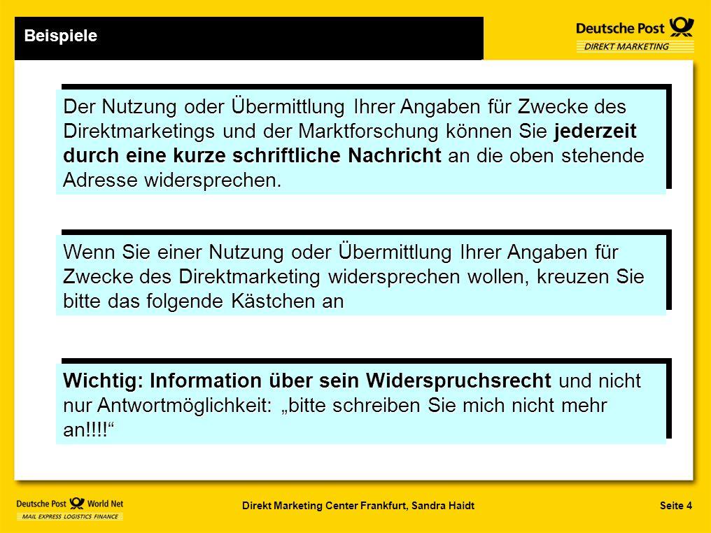 Seite 4Direkt Marketing Center Frankfurt, Sandra Haidt Beispiele Der Nutzung oder Übermittlung Ihrer Angaben für Zwecke des Direktmarketings und der Marktforschung können Sie jederzeit durch eine kurze schriftliche Nachricht an die oben stehende Adresse widersprechen.