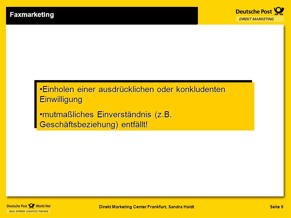 Seite 9Direkt Marketing Center Frankfurt, Sandra Haidt Einholen einer ausdrücklichen oder konkludenten EinwilligungEinholen einer ausdrücklichen oder konkludenten Einwilligung mutmaßliches Einverständnis (z.B.