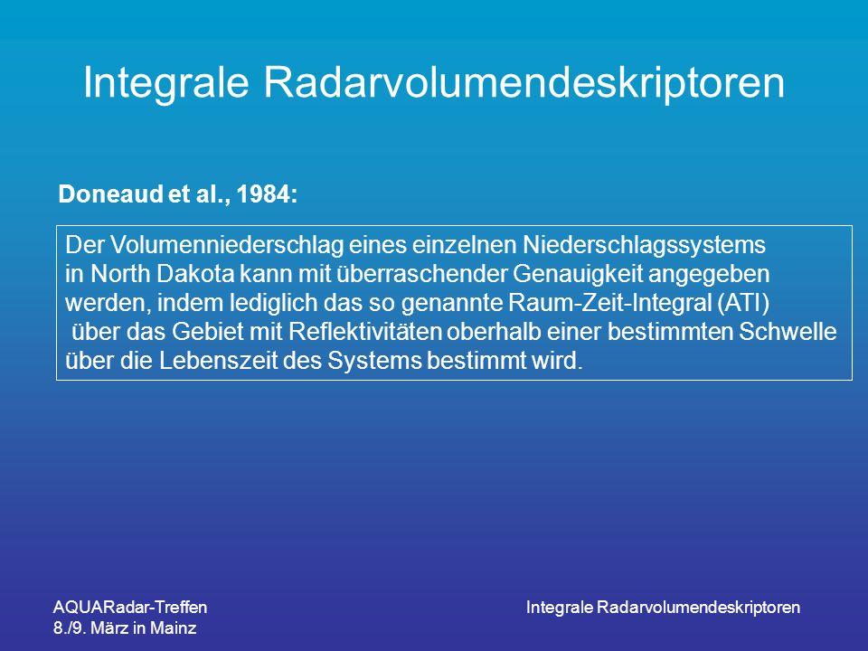 AQUARadar-Treffen 8./9. März in Mainz Integrale Radarvolumendeskriptoren Doneaud et al., 1984: Der Volumenniederschlag eines einzelnen Niederschlagssy
