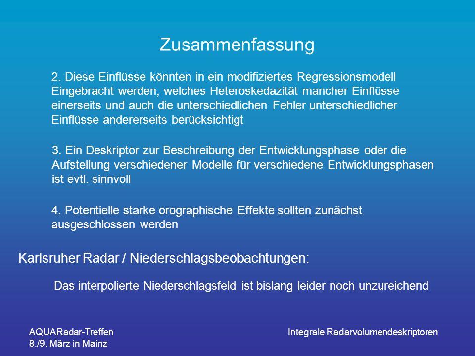 AQUARadar-Treffen 8./9. März in Mainz Integrale Radarvolumendeskriptoren Zusammenfassung 2. Diese Einflüsse könnten in ein modifiziertes Regressionsmo