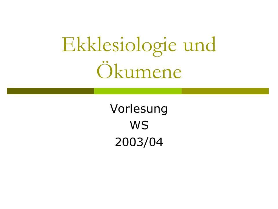 Ekklesiologie und Ökumene Vorlesung WS 2003/04