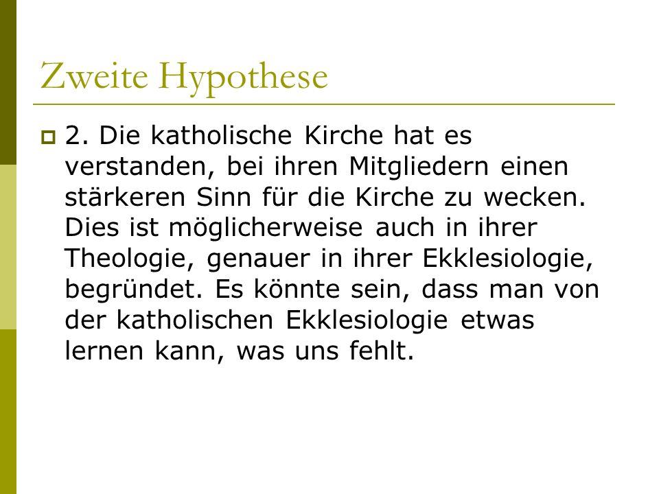 Zweite Hypothese 2. Die katholische Kirche hat es verstanden, bei ihren Mitgliedern einen stärkeren Sinn für die Kirche zu wecken. Dies ist möglicherw