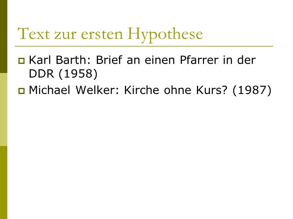 Text zur ersten Hypothese Karl Barth: Brief an einen Pfarrer in der DDR (1958) Michael Welker: Kirche ohne Kurs? (1987)