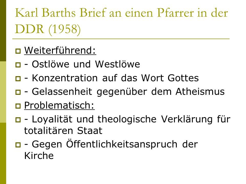 Karl Barths Brief an einen Pfarrer in der DDR (1958) Weiterführend: - Ostlöwe und Westlöwe - Konzentration auf das Wort Gottes - Gelassenheit gegenübe