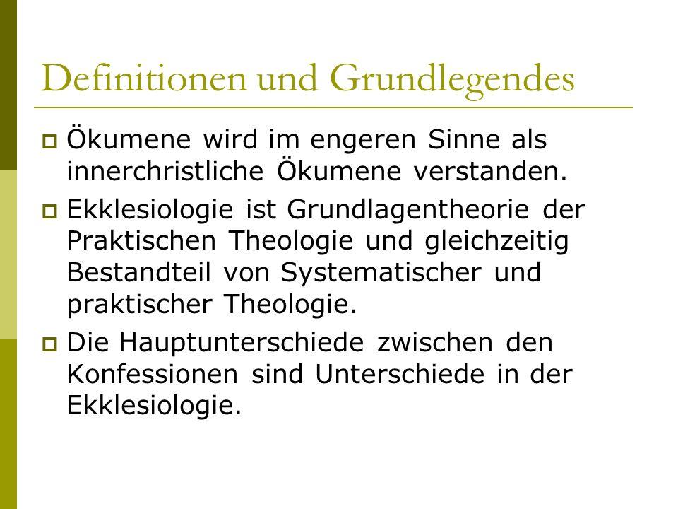 Definitionen und Grundlegendes Ökumene wird im engeren Sinne als innerchristliche Ökumene verstanden. Ekklesiologie ist Grundlagentheorie der Praktisc