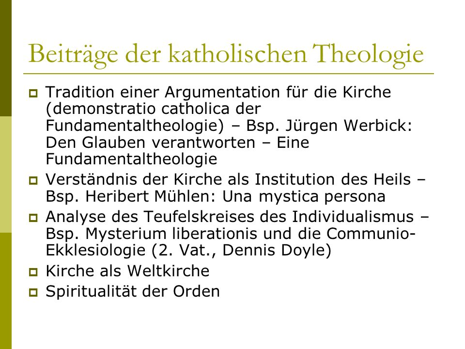 Beiträge der katholischen Theologie Tradition einer Argumentation für die Kirche (demonstratio catholica der Fundamentaltheologie) – Bsp. Jürgen Werbi