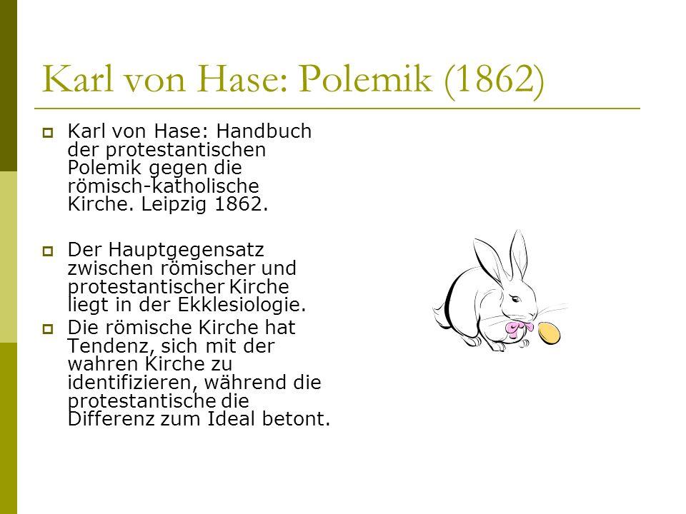 Karl von Hase: Polemik (1862) Karl von Hase: Handbuch der protestantischen Polemik gegen die römisch-katholische Kirche. Leipzig 1862. Der Hauptgegens