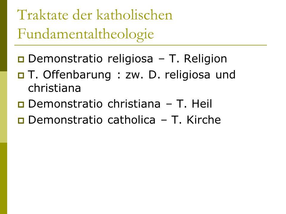 Traktate der katholischen Fundamentaltheologie Demonstratio religiosa – T. Religion T. Offenbarung : zw. D. religiosa und christiana Demonstratio chri