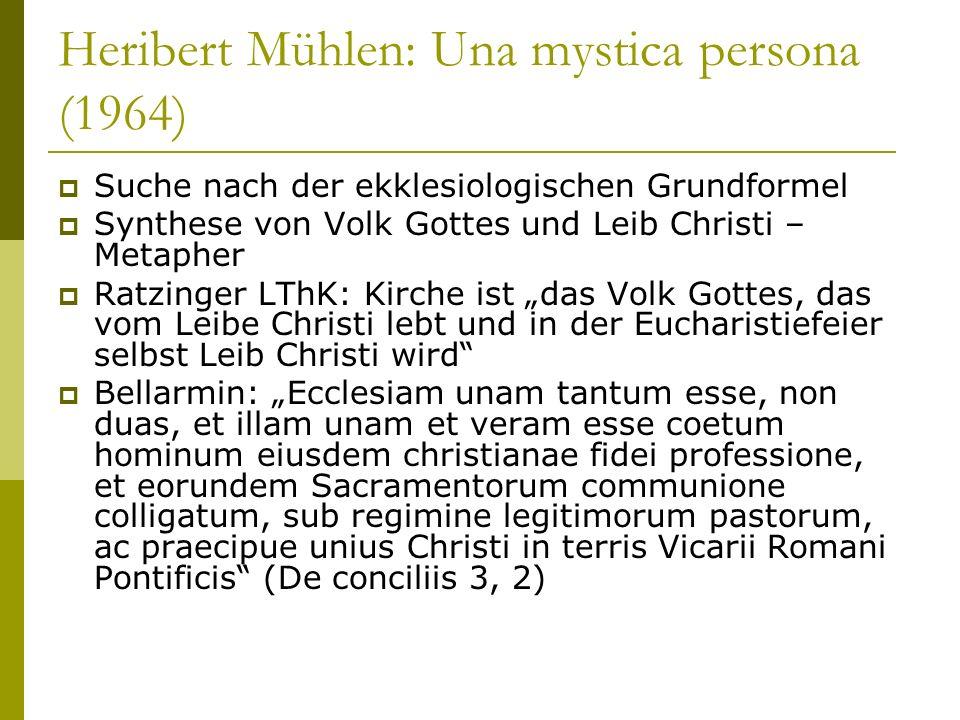 Heribert Mühlen: Una mystica persona (1964) Suche nach der ekklesiologischen Grundformel Synthese von Volk Gottes und Leib Christi – Metapher Ratzinge