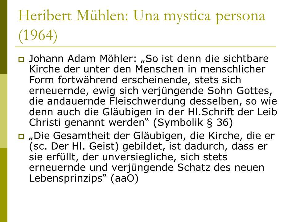 Heribert Mühlen: Una mystica persona (1964) Johann Adam Möhler: So ist denn die sichtbare Kirche der unter den Menschen in menschlicher Form fortwähre