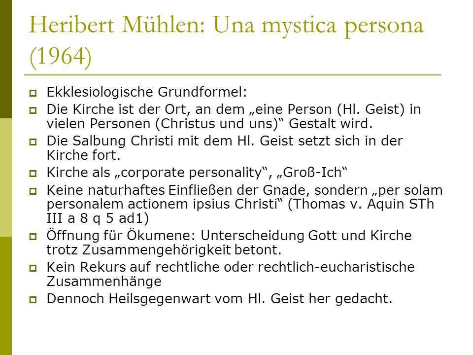 Heribert Mühlen: Una mystica persona (1964) Ekklesiologische Grundformel: Die Kirche ist der Ort, an dem eine Person (Hl. Geist) in vielen Personen (C