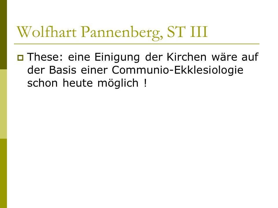 Wolfhart Pannenberg, ST III These: eine Einigung der Kirchen wäre auf der Basis einer Communio-Ekklesiologie schon heute möglich !