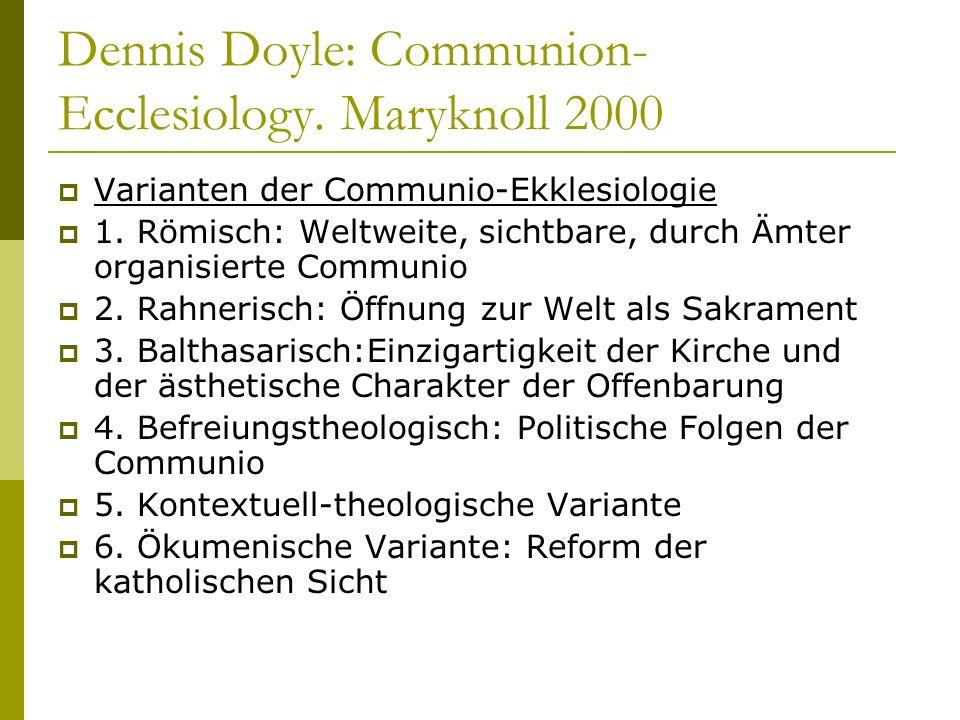 Dennis Doyle: Communion- Ecclesiology. Maryknoll 2000 Varianten der Communio-Ekklesiologie 1. Römisch: Weltweite, sichtbare, durch Ämter organisierte