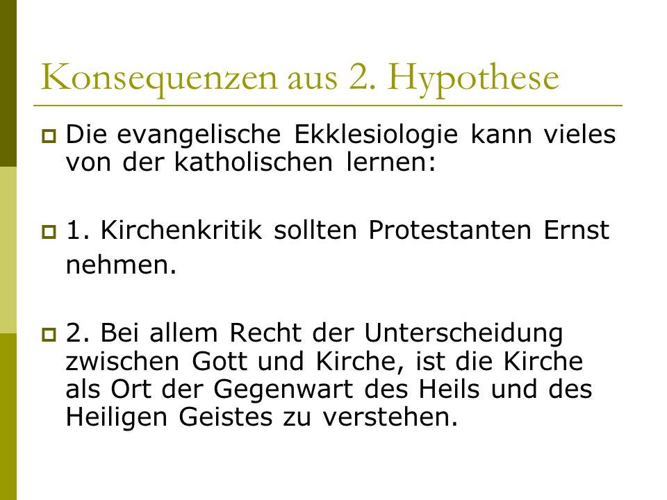 Konsequenzen aus 2. Hypothese Die evangelische Ekklesiologie kann vieles von der katholischen lernen: 1. Kirchenkritik sollten Protestanten Ernst nehm