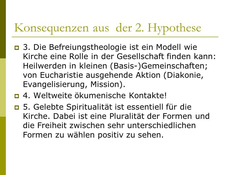Konsequenzen aus der 2. Hypothese 3. Die Befreiungstheologie ist ein Modell wie Kirche eine Rolle in der Gesellschaft finden kann: Heilwerden in klein