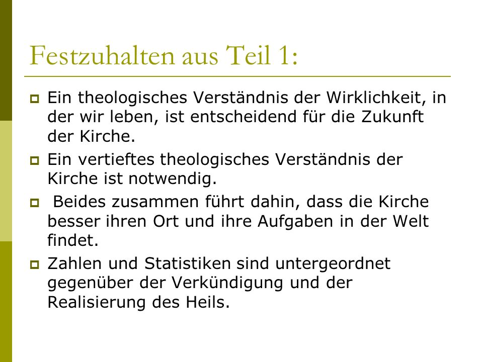 Festzuhalten aus Teil 1: Ein theologisches Verständnis der Wirklichkeit, in der wir leben, ist entscheidend für die Zukunft der Kirche. Ein vertieftes