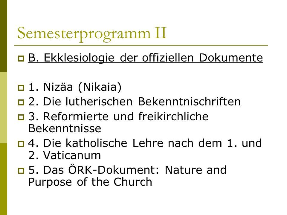 Semesterprogramm II B. Ekklesiologie der offiziellen Dokumente 1. Nizäa (Nikaia) 2. Die lutherischen Bekenntnischriften 3. Reformierte und freikirchli