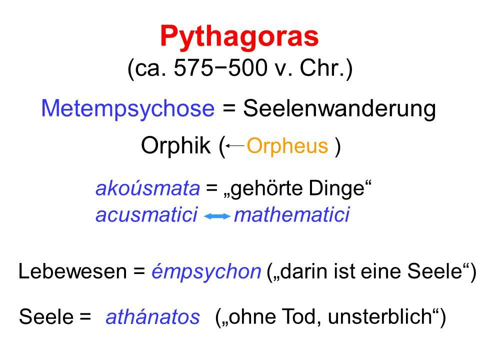 Pythagoras (ca. 575500 v. Chr.) Metempsychose = Seelenwanderung Orphik ( akoúsmata = gehörte Dinge Orpheus ) acusmaticimathematici Lebewesen = émpsych