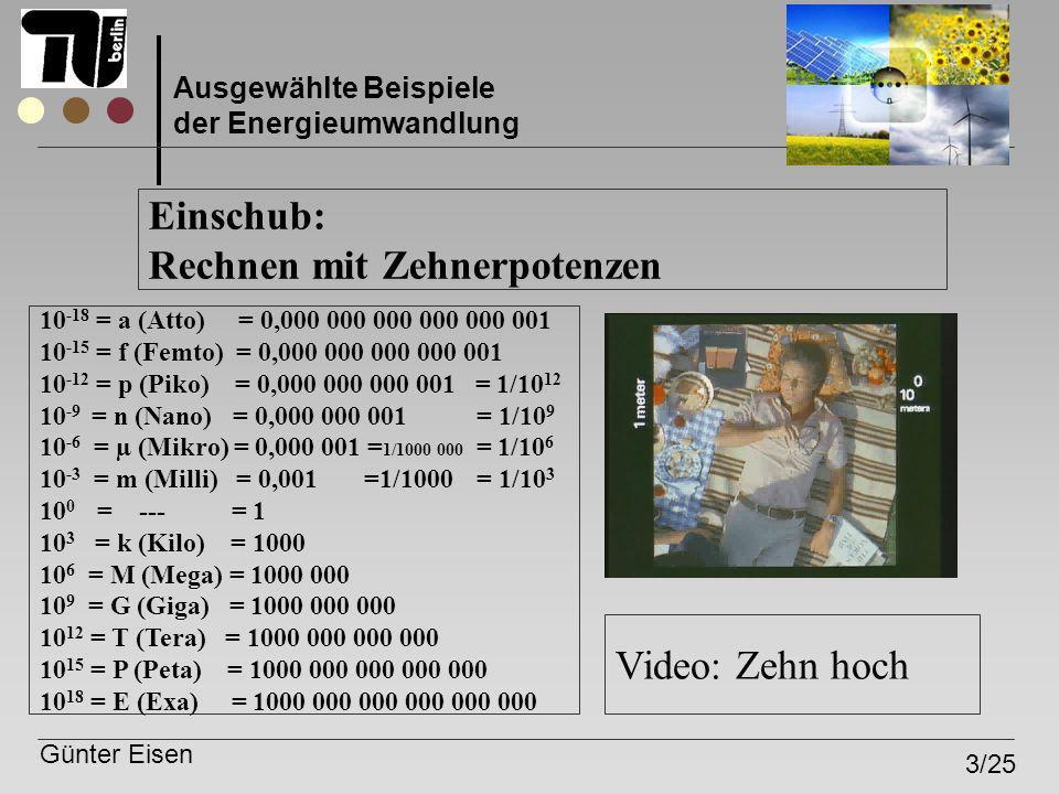 Günter Eisen 3/25 Ausgewählte Beispiele der Energieumwandlung Einschub: Rechnen mit Zehnerpotenzen Video: Zehn hoch 10 -18 = a (Atto) = 0,000 000 000